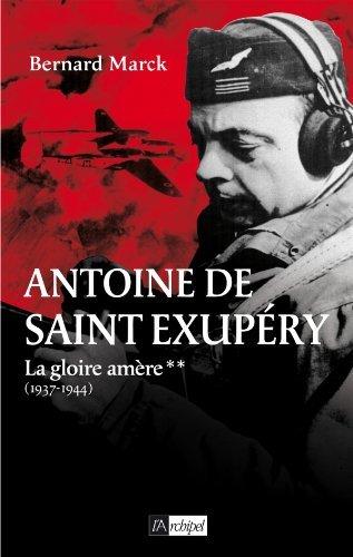 Antoine de Saint Exupéry – La gloire amère (1937-1944) de Bernard Marck