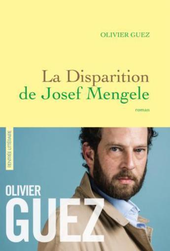 """""""La disparition de Josef Mengele"""" le roman-récit sans concession d'Olivier Guez"""