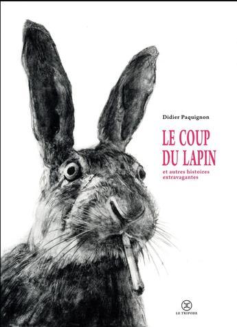 """On aime, on vous fait gagner """"Le coup du lapin et autres histoires"""" de Didier Paquignon (Le Tripode)"""