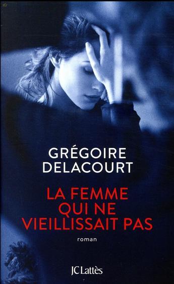 """Il est comment le dernier roman de Grégoire Delacourt """"La femme qui ne vieillissait pas"""" ?"""