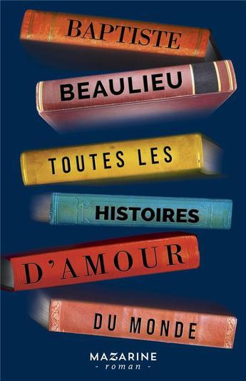 """On aime le dernier roman de Baptiste Beaulieu """"Toutes les histoires d'amour du monde"""""""