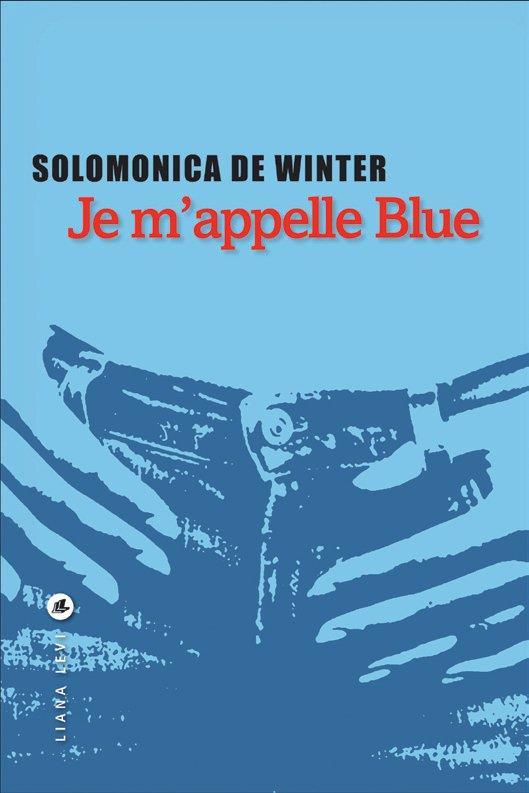 """#RL2015 Explorateurs : """"Je m'appelle Blue"""" de Solomonica De Winter"""