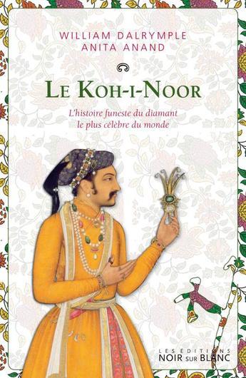 Le Koh-I-Noor ; l'histoire funeste du diamant le plus célèbre du monde