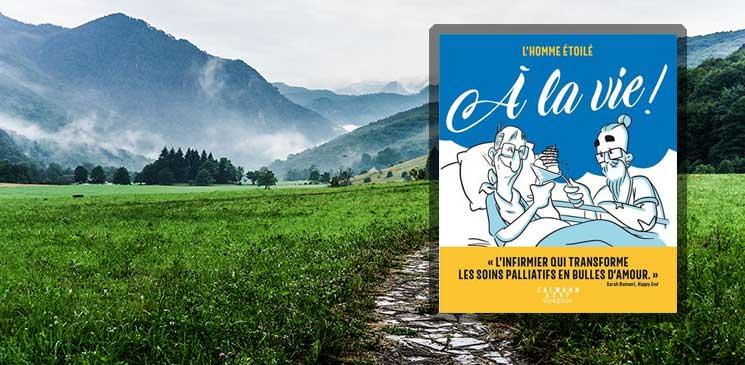 """""""A la vie"""" : un regard singulier et essentiel sur les soins palliatifs"""