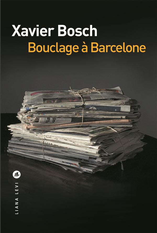 """""""Bouclage à Barcelone"""" de Xavier Bosch - la chronique #37 du Club des Explorateurs"""