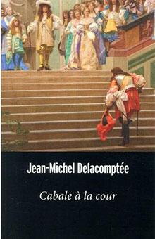 Du rififi chez les Bourbons : Cabale à la cour de Louis XIV avec Jean-Michel Delacomptée