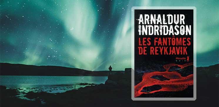 """""""Les Fantômes de Reykjavik"""", le noir puissant d'Arnaldur Indridason"""