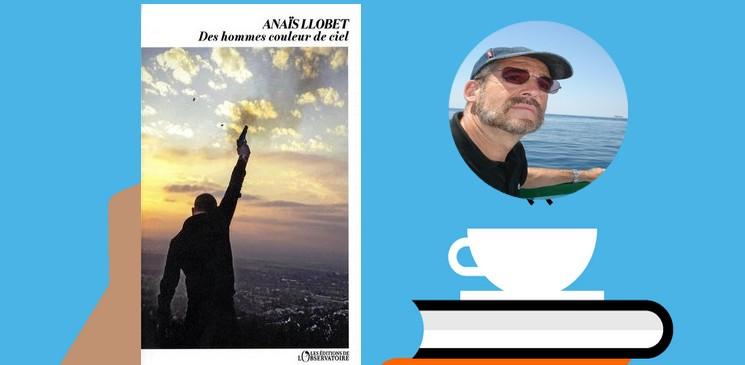 Des hommes couleur de ciel, le deuxième roman Anaïs Llobet, un livre à partager !