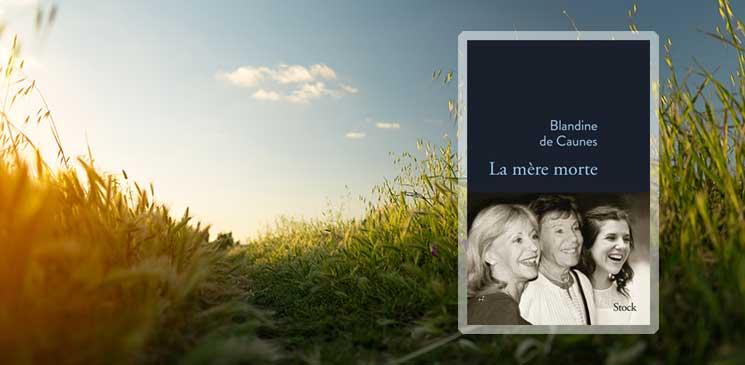 """Un livre de vie plus qu'un livre de deuil : Interview de Blandine de Caunes pour """"La Mère morte"""""""