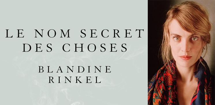 """Entretien avec Blandine Rinkel pour """"Le nom secret des choses"""" : « Ecrire, c'est une quête de justesse...»"""