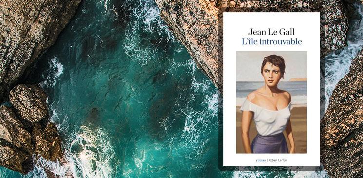 """""""L'Île introuvable"""" de Jean Le Gall - Rentrée littéraire"""