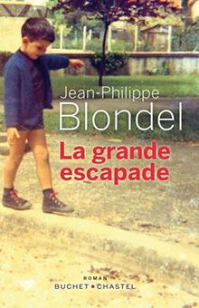 """""""La grande escapade"""", de Jean-Philippe Blondel - Explorateurs de la rentrée littéraire"""