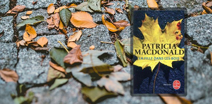 """Envie d'un bon polar ? Recevez des exemplaires de """"La Fille dans les bois"""" de Patricia Macdonald !"""