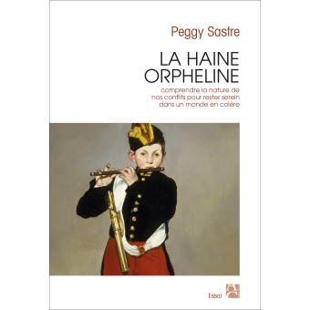 """Peggy Sastre et """"La Haine orpheline"""" : Conflit, confinement mal vécu ou tollé politique ont la même origine"""