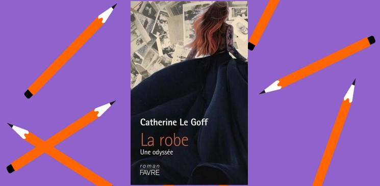 """La robe, une odyssée"" de Catherine Le Goff"