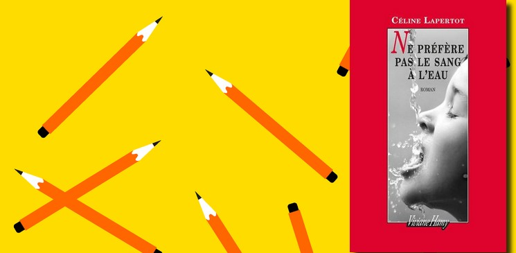 """""""Ne préfère pas le sang à l'eau"""" de Céline Lapertot, un roman poétique et humaniste"""