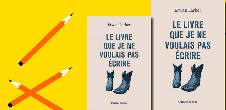 """Le livre que je ne voulais pas écrire"" d'Erwan Larher : Pourquoi il fallait l'écrire, pourquoi il faut absolument le lire !"