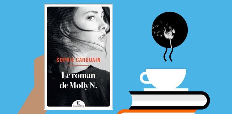 « Le Roman de Molly N. » de Sophie Carquain, un roman engagé et subtilement personnel