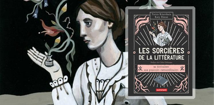 """On aime, on vous fait gagner """"Les sorcières de la littérature"""", 30 écrivaines aux pouvoirs extraordinaires !"""