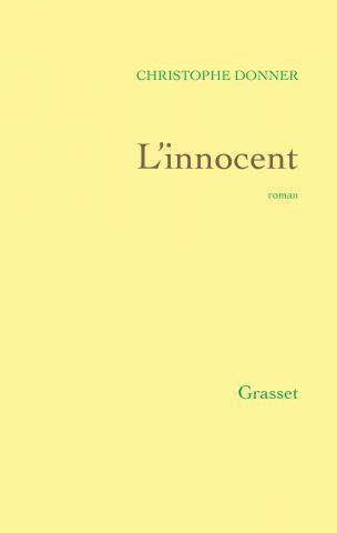 """Pour ou Contre ? Les critiques de """"L'innocent"""" de Christophe Donner"""
