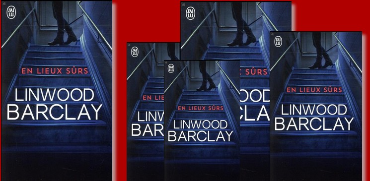 """On aime, on vous fait gagner le roman de Linwood Barclay """"En lieux sûrs"""""""