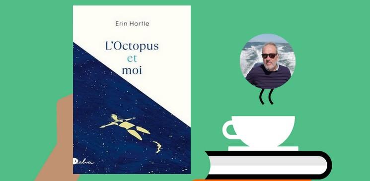 """""""L'Octopus et Moi"""",  le premier roman de l'autrice Erin Hortle est un coup de maître !"""