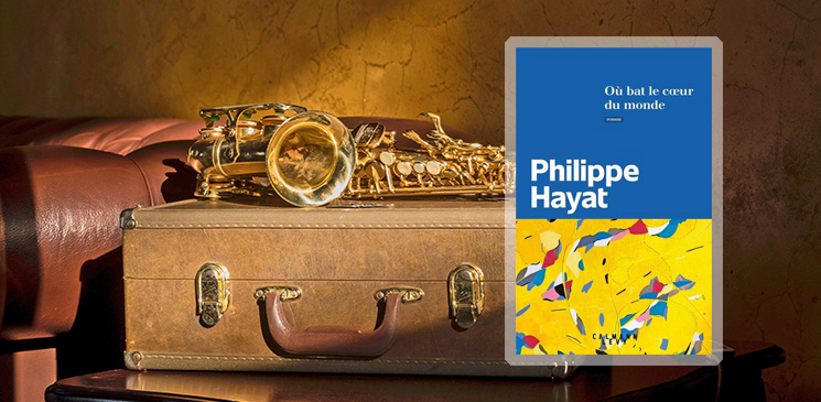 """""""Où bat le cœur du monde"""" de Philippe Hayat - Explorateurs de la rentrée littéraire"""