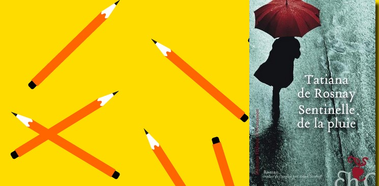 Sentinelle de la pluie, le dernier roman de Tatiana de Rosnay
