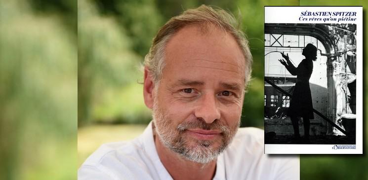 """Un premier roman qui fait l'unanimité """"Ces rêves qu'on piétine"""" de Sébastien Spitzer"""