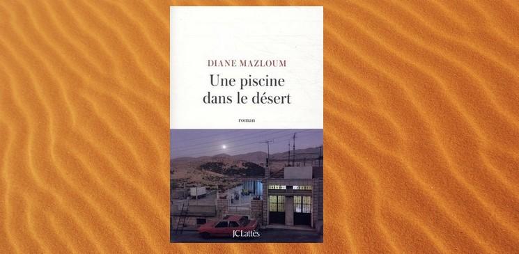 """""""Une piscine dans le désert"""", un roman qui raconte une histoire où l'on suspend le souffle : interview de Diane Mazloum"""
