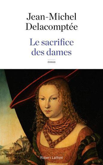 """Vous aimez l'histoire et l'imaginaire ? """"Le sacrifice des dames"""" de Jean-Michel Delacomptée est pour vous"""