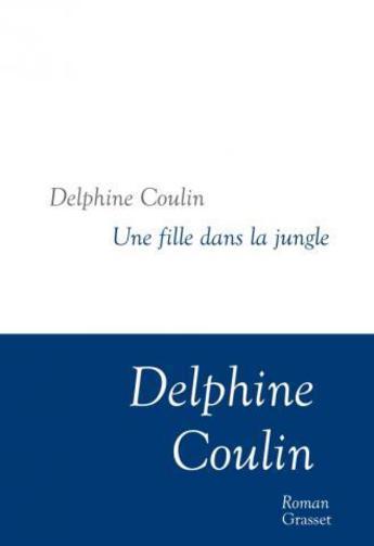 """Pourquoi """"Une fille dans la jungle"""" de Delphine Coulin ne vous laissera pas indifférent ?"""