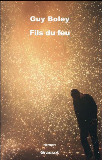 """Avec son """"Fils du feu"""" Guy Boley signe sans doute le plus beau roman de la rentrée"""