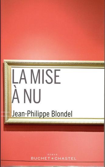 """On aime toujours autant la belle écriture de cet auteur : """"La mise à nu"""" de Jean-Philippe Blondel"""