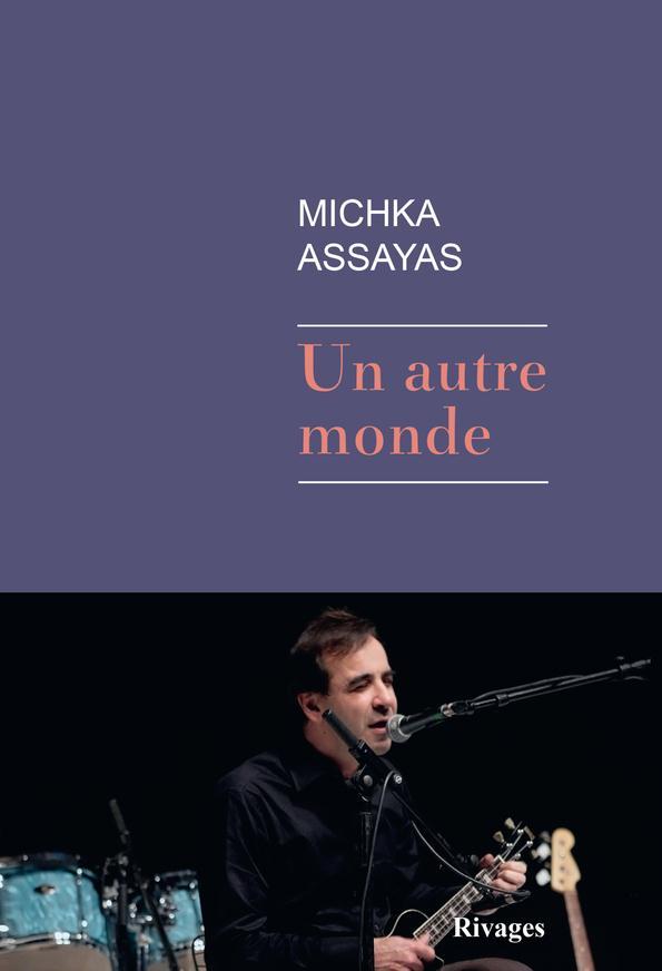 """Michka Assayas présente son dernier roman """"Un autre monde"""""""