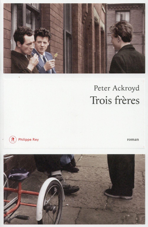 """La chronique #8 du Club des Explorateurs : """"Trois frères"""" de Peter Ackroyd"""