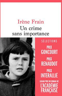 """Irène Frain et l'enquête empêchée : """"Un crime sans importance"""", Prix Interallié 2020"""