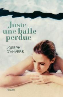 """""""Juste une balle perdue"""" de Joseph d'Anvers, un thriller brillamment construit"""