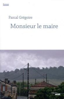 """""""Monsieur le maire"""", un portrait intimement terrible et tout en nuances"""
