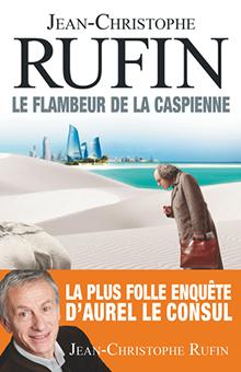 """Azerbaïdjan, Turquie et énigmes diplomatiques : interview de Jean-Christophe Rufin au sujet de son roman """"Le Flambeur de la Caspienne"""""""