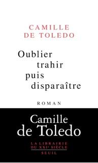 Oublier, trahir puis disparaître de Camille de Toledo