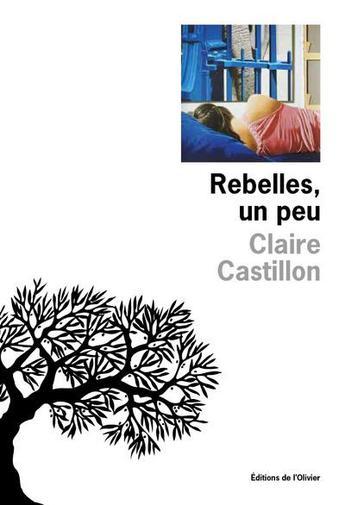 """Si la nouvelle est un art, l'auteure de """"Rebelles, un peu"""" y excelle : à la rencontre de Claire Castillon..."""