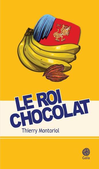 Le roi chocolat, de Thierry Montoriol, l'histoire vraie d'une aventure incroyable