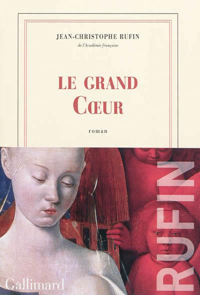 Le Grand Cœur de Jean-Christophe Rufin