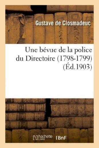 Couverture du livre « Une bevue de la police du directoire (1798-1799) » de Closmadeuc Gustave aux éditions Hachette Bnf
