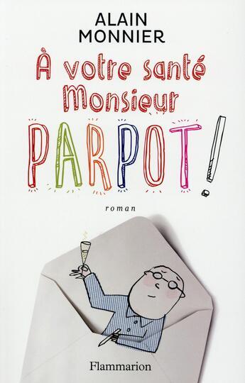 Couverture du livre « À votre santé, monsieur Parpot » de Alain Monnier aux éditions Flammarion