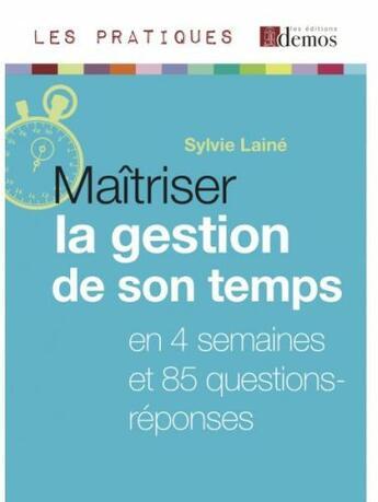 Couverture du livre « Maîtriser la gestion de son temps en 4 semaines et 85 questions-réponses (édition 2010) » de Sylvie Laine aux éditions Demos