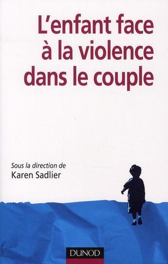 Couverture du livre « L'enfant face à la violence dans le couple » de Karen Sadlier aux éditions Dunod