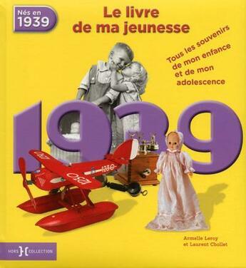 Couverture du livre « 1939 ; le livre de ma jeunesse » de Armelle Leroy et Laurent Chollet aux éditions Hors Collection