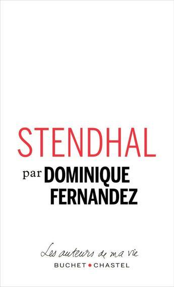 Couverture du livre « Stendhal » de Dominique Fernandez aux éditions Buchet Chastel